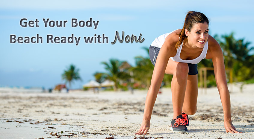 Get your body beach ready with noni